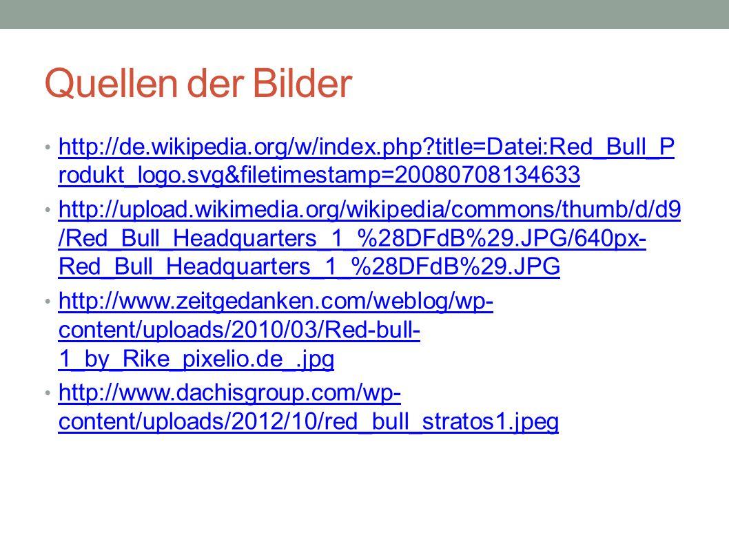 Quellen der Bilder http://de.wikipedia.org/w/index.php?title=Datei:Red_Bull_P rodukt_logo.svg&filetimestamp=20080708134633 http://de.wikipedia.org/w/i