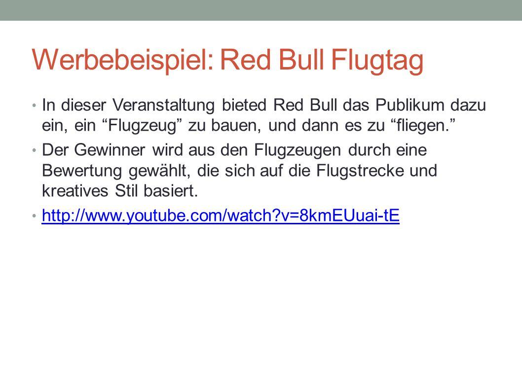 Werbebeispiel: Red Bull Flugtag In dieser Veranstaltung bieted Red Bull das Publikum dazu ein, ein Flugzeug zu bauen, und dann es zu fliegen. Der Gewi