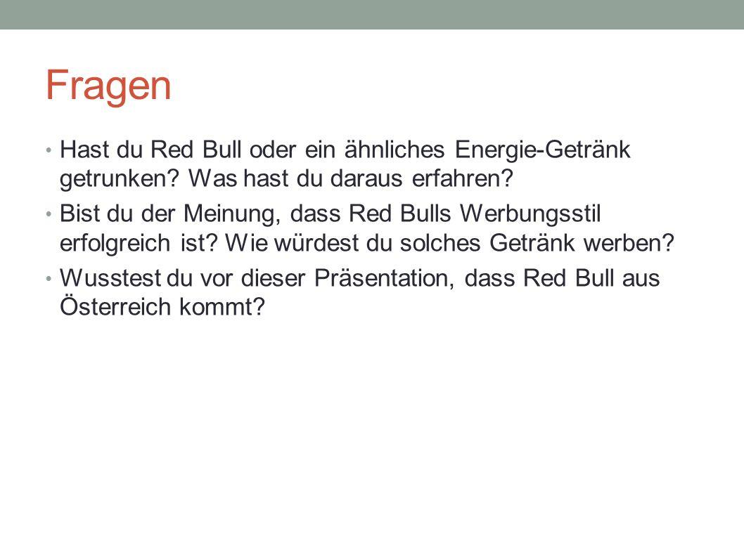 Fragen Hast du Red Bull oder ein ähnliches Energie-Getränk getrunken? Was hast du daraus erfahren? Bist du der Meinung, dass Red Bulls Werbungsstil er