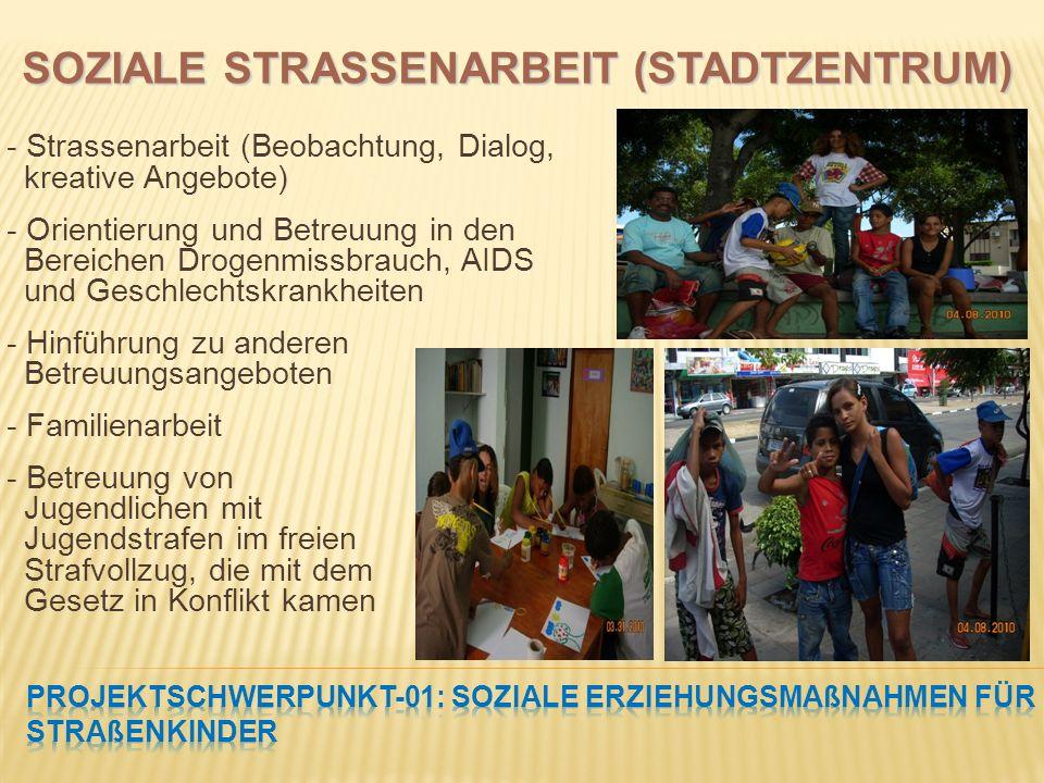 - Strassenarbeit (Beobachtung, Dialog, kreative Angebote) - Orientierung und Betreuung in den Bereichen Drogenmissbrauch, AIDS und Geschlechtskrankheiten - Hinführung zu anderen Betreuungsangeboten - Familienarbeit - Betreuung von Jugendlichen mit Jugendstrafen im freien Strafvollzug, die mit dem Gesetz in Konflikt kamen SOZIALE STRASSENARBEIT (STADTZENTRUM)