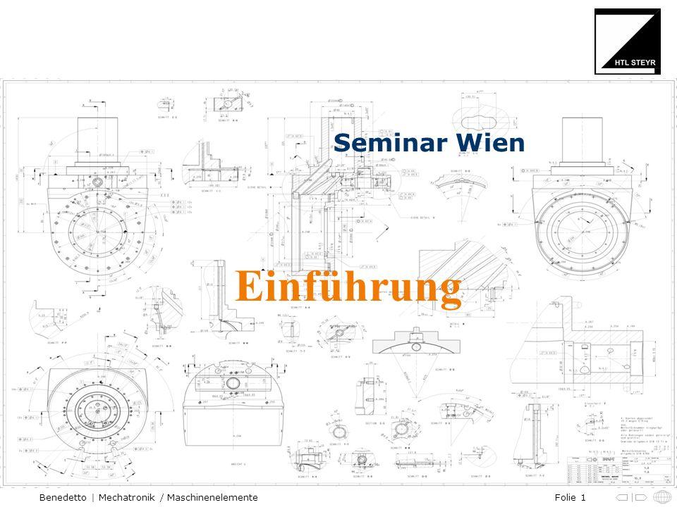 Folie 1Benedetto | Mechatronik / Maschinenelemente Seminar Wien Einführung