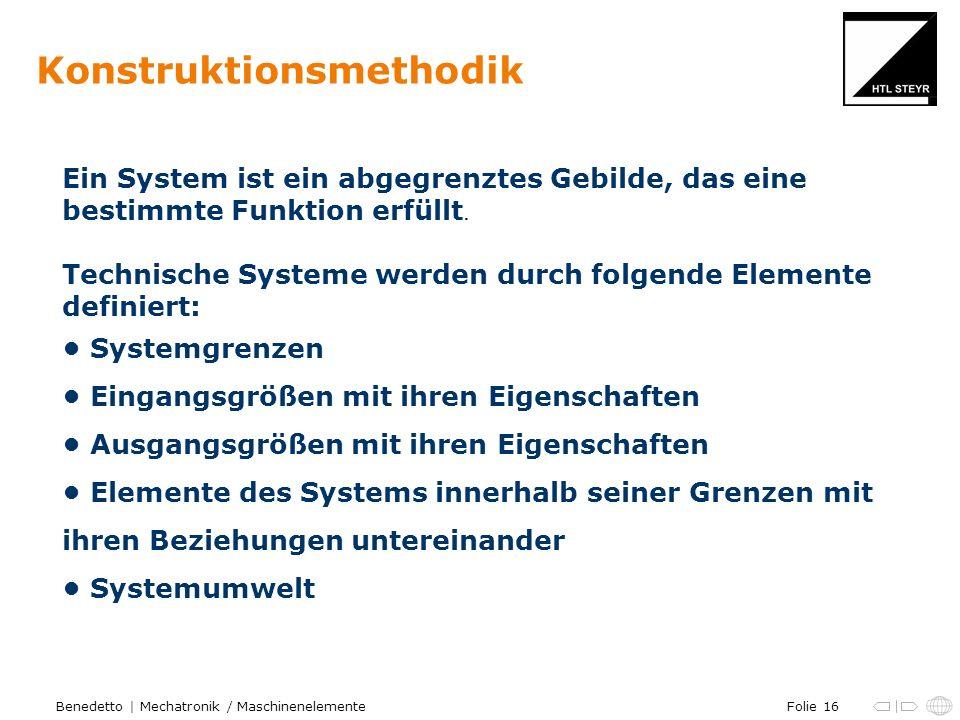 Folie 16Benedetto | Mechatronik / Maschinenelemente Konstruktionsmethodik Ein System ist ein abgegrenztes Gebilde, das eine bestimmte Funktion erfüllt.