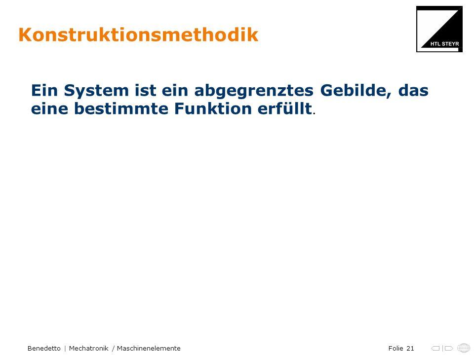 Folie 21Benedetto | Mechatronik / Maschinenelemente Konstruktionsmethodik Ein System ist ein abgegrenztes Gebilde, das eine bestimmte Funktion erfüllt.