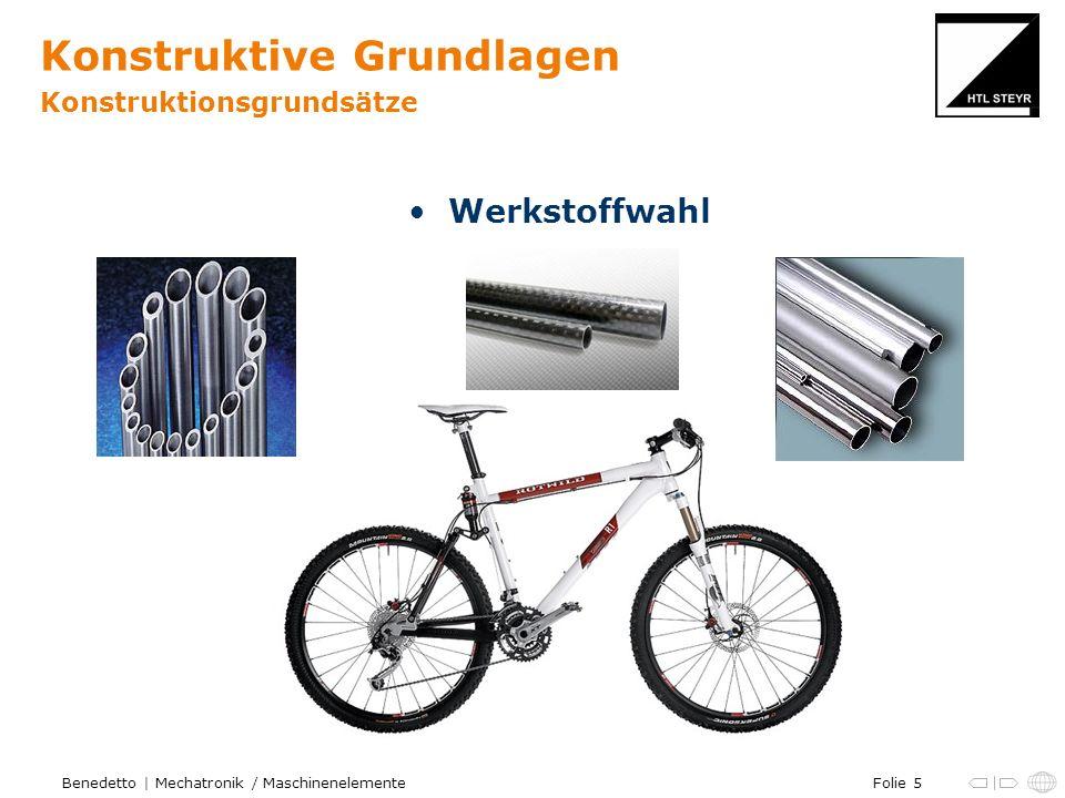 Folie 5Benedetto | Mechatronik / Maschinenelemente Konstruktive Grundlagen Konstruktionsgrundsätze Werkstoffwahl