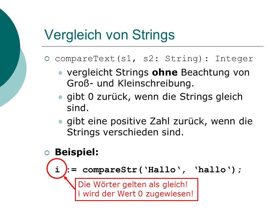 Vergleich von Strings compareText(s1, s2: String): Integer vergleicht Strings ohne Beachtung von Groß- und Kleinschreibung.