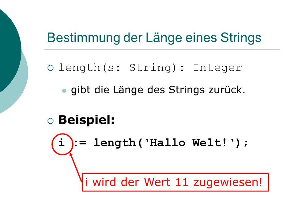 Bestimmung der Länge eines Strings length(s: String): Integer gibt die Länge des Strings zurück.
