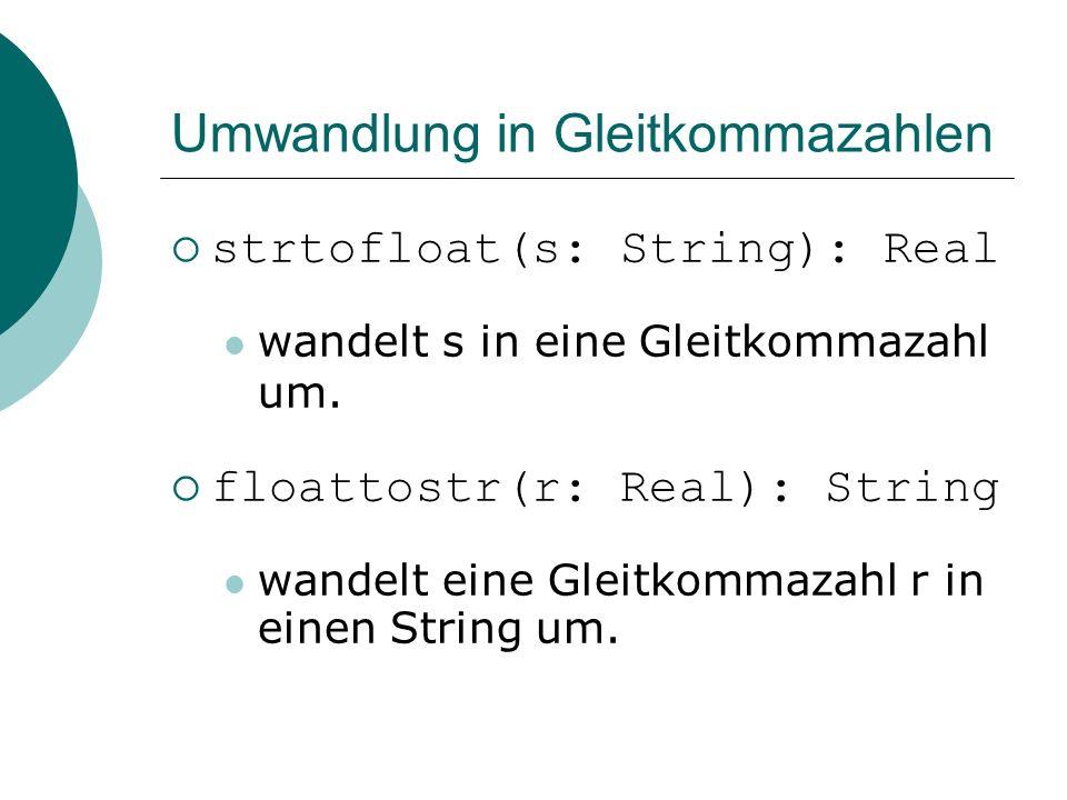 Umwandlung in Gleitkommazahlen strtofloat(s: String): Real wandelt s in eine Gleitkommazahl um.