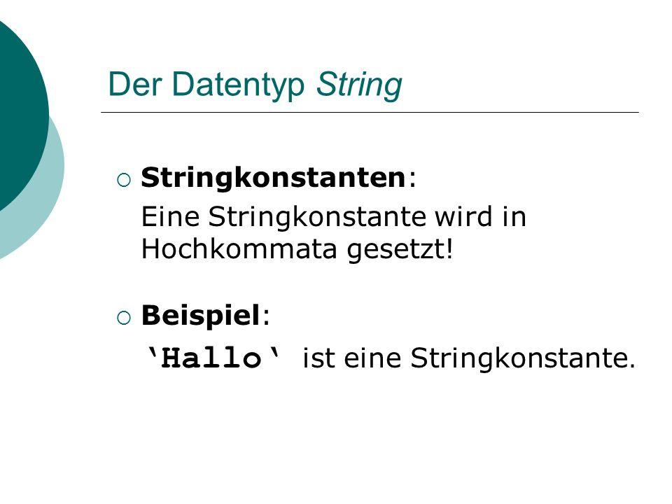 Der Datentyp String Deklaration: var Name : String; Beispiel: var gruss : String;