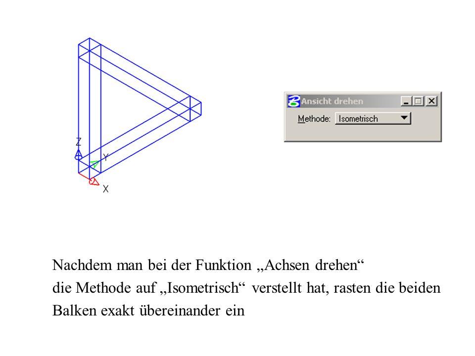 Nachdem man bei der Funktion Achsen drehen die Methode auf Isometrisch verstellt hat, rasten die beiden Balken exakt übereinander ein