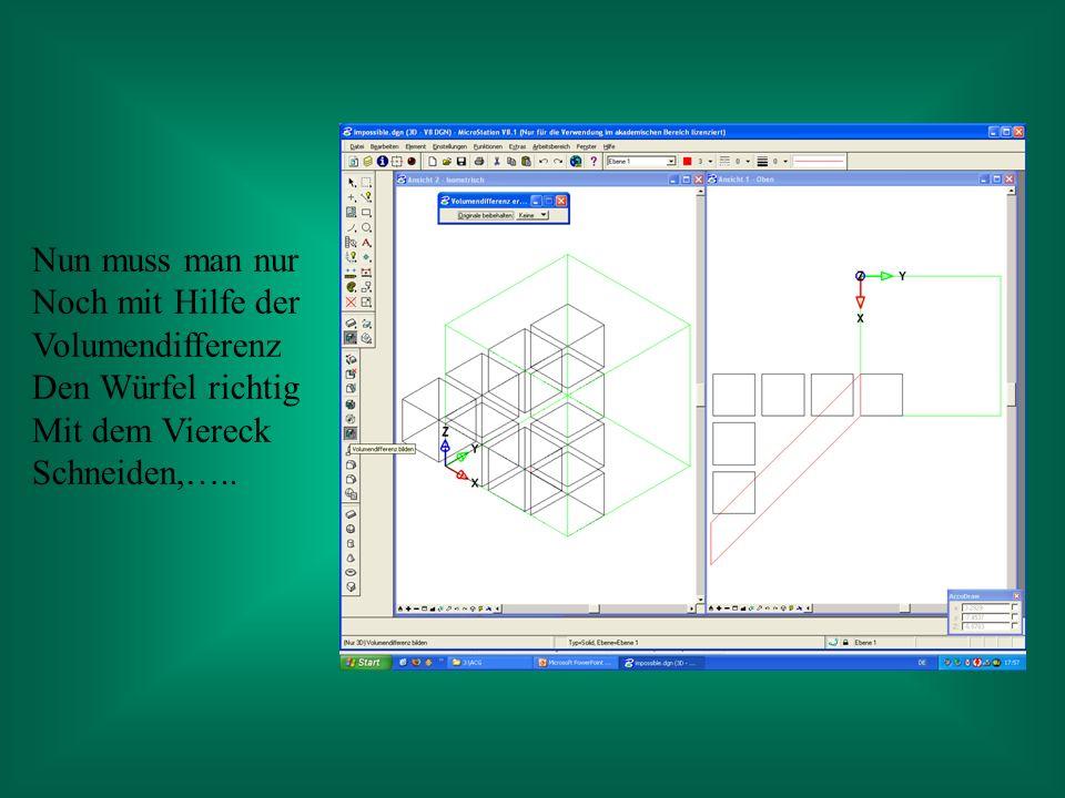 Nun muss man nur Noch mit Hilfe der Volumendifferenz Den Würfel richtig Mit dem Viereck Schneiden,…..