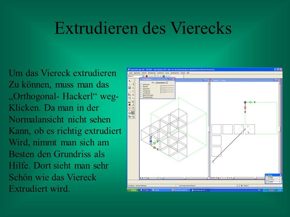 Extrudieren des Vierecks Um das Viereck extrudieren Zu können, muss man das Orthogonal- Hackerl weg- Klicken.