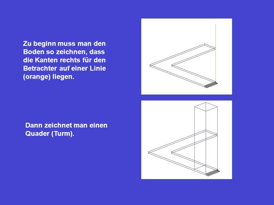 Dann zeichnet man einen Quader (Turm). Zu beginn muss man den Boden so zeichnen, dass die Kanten rechts für den Betrachter auf einer Linie (orange) li