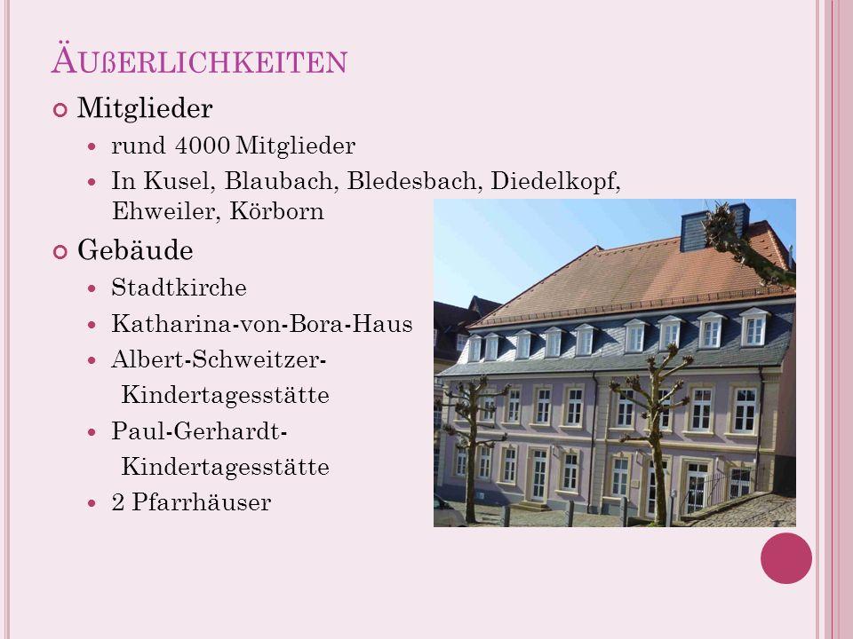 Ä UßERLICHKEITEN Mitglieder rund 4000 Mitglieder In Kusel, Blaubach, Bledesbach, Diedelkopf, Ehweiler, Körborn Gebäude Stadtkirche Katharina-von-Bora-