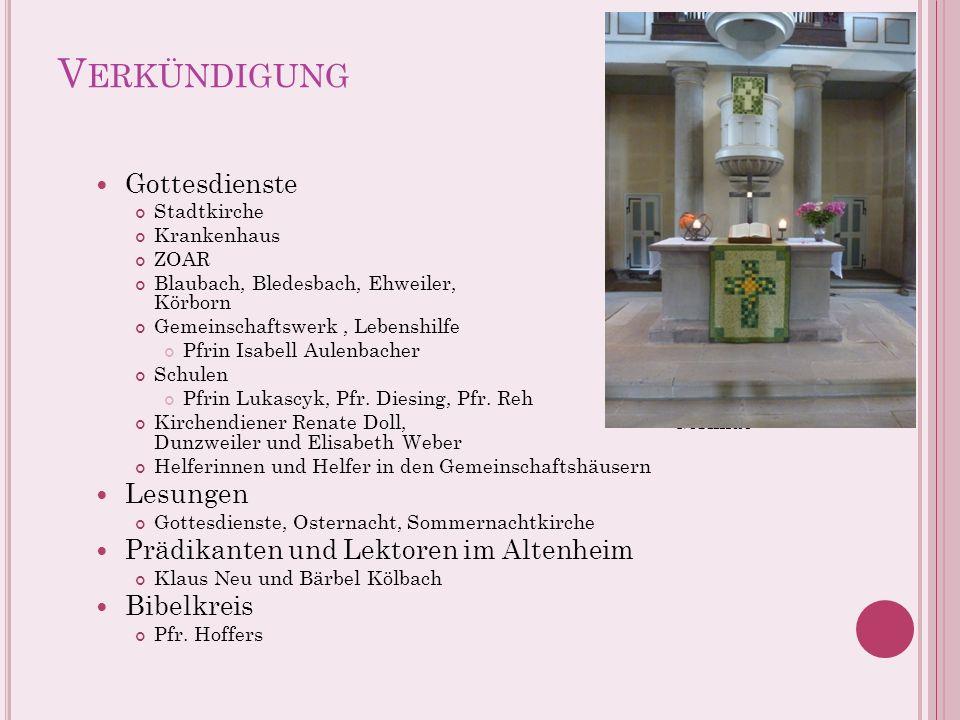 V ERKÜNDIGUNG Gottesdienste Stadtkirche Krankenhaus ZOAR Blaubach, Bledesbach, Ehweiler, Diedelkopf, Körborn Gemeinschaftswerk, Lebenshilfe Pfrin Isab