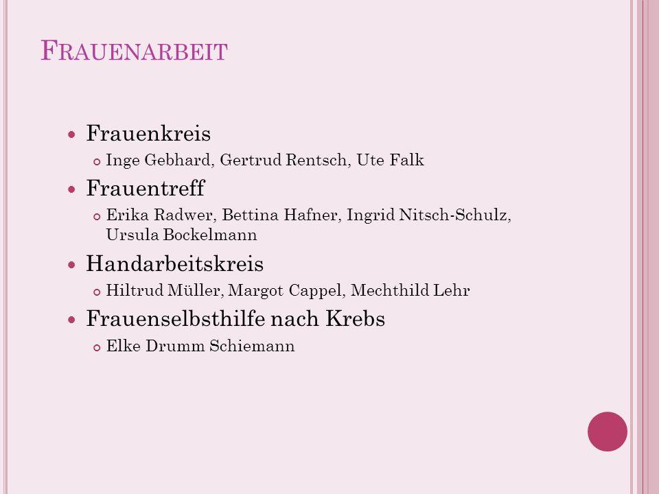 F RAUENARBEIT Frauenkreis Inge Gebhard, Gertrud Rentsch, Ute Falk Frauentreff Erika Radwer, Bettina Hafner, Ingrid Nitsch-Schulz, Ursula Bockelmann Ha