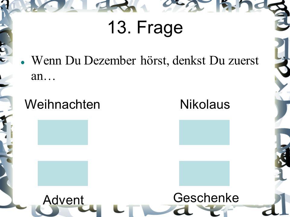 13. Frage Wenn Du Dezember hörst, denkst Du zuerst an… WeihnachtenNikolaus Advent Geschenke