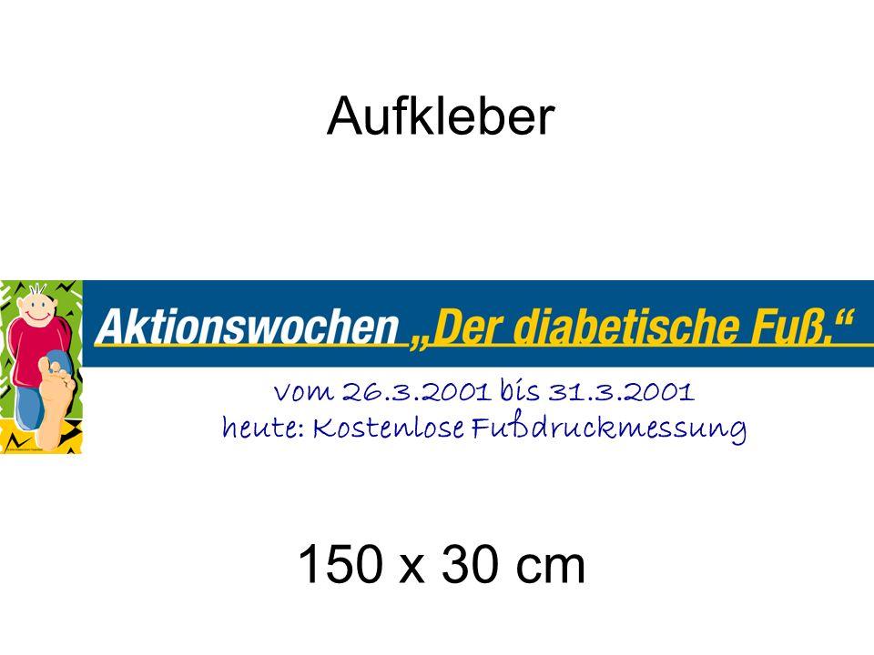 Aufkleber 150 x 30 cm vom 26.3.2001 bis 31.3.2001 heute: Kostenlose Fußdruckmessung