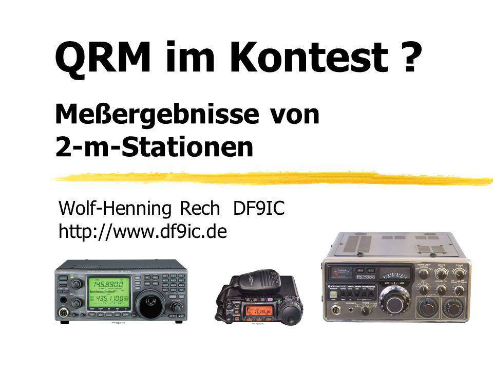 Wolf-Henning Rech DF9IC http://www.df9ic.de QRM im Kontest ? Meßergebnisse von 2-m-Stationen