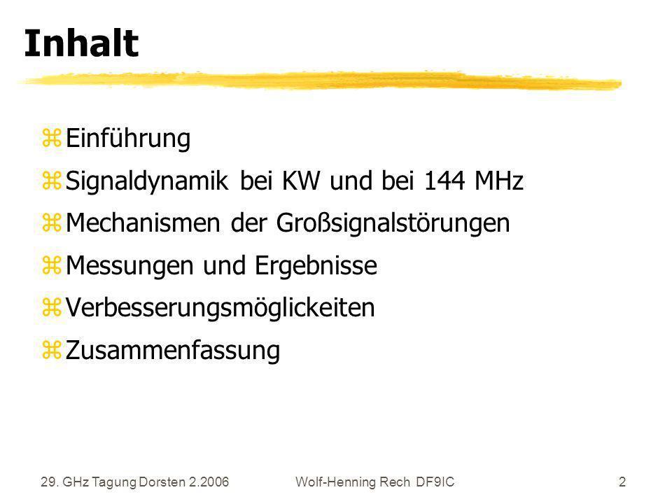 29. GHz Tagung Dorsten 2.2006Wolf-Henning Rech DF9IC2 Inhalt zEinführung zSignaldynamik bei KW und bei 144 MHz zMechanismen der Großsignalstörungen zM