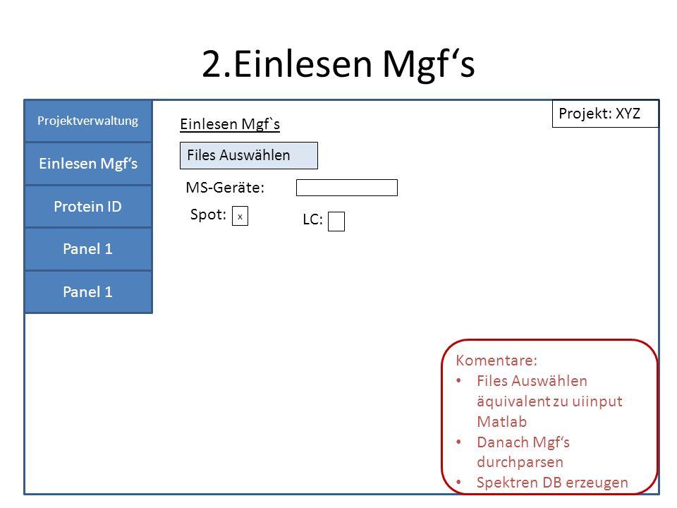 2.Einlesen Mgfs Projektverwaltung Einlesen Mgfs Protein ID Panel 1 Einlesen Mgf`s Projekt: XYZ Spot: MS-Geräte: Files Auswählen x LC: Komentare: Files Auswählen äquivalent zu uiinput Matlab Danach Mgfs durchparsen Spektren DB erzeugen