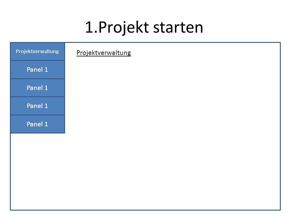1.Projekt starten Projektverwaltung Panel 1 Projektverwaltung
