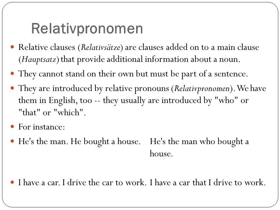 Relativpronomen In German, those sentences would be: Er ist der Mann.