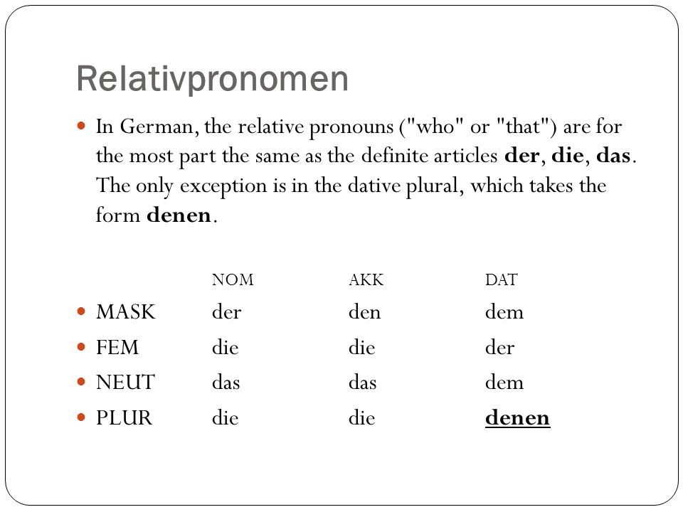 Relativpronomen Note that where English distinguishes between who for people and that or which for things, German does not.