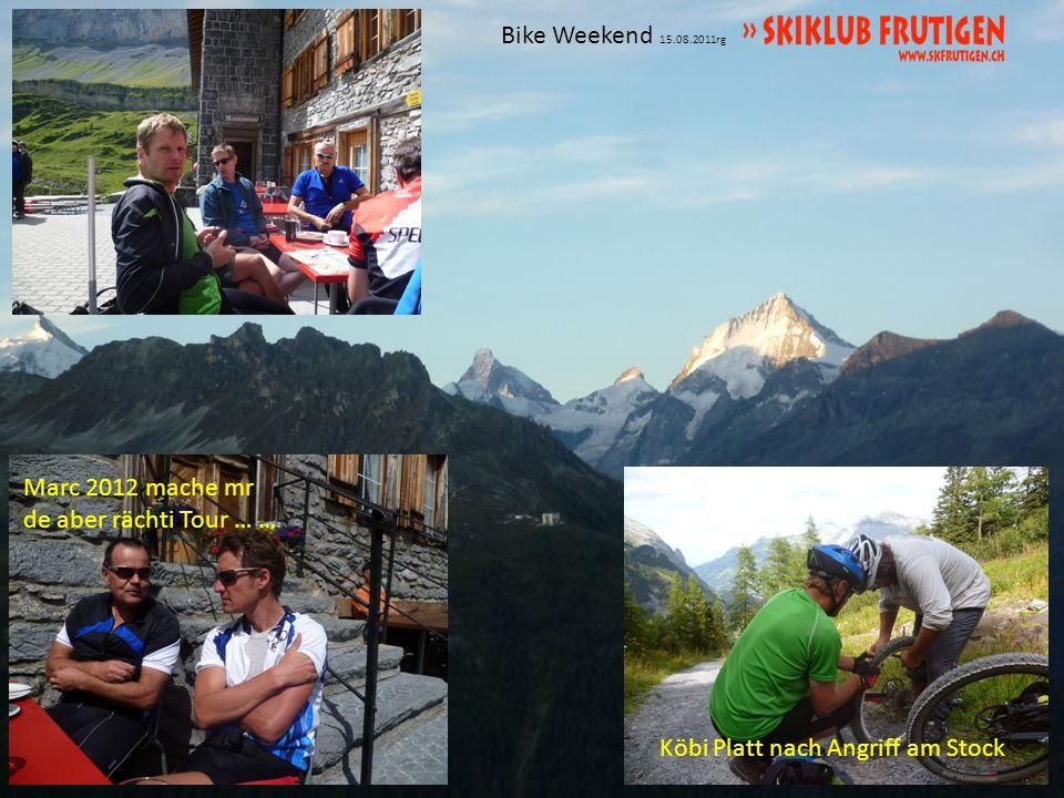 Bike Weekend 15.08.2011rg Köbi Platt nach Angriff am Stock Marc 2012 mache mr de aber rächti Tour … …