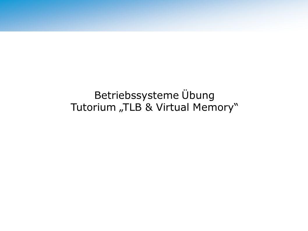 Betriebssysteme Übung Tutorium TLB & Virtual Memory