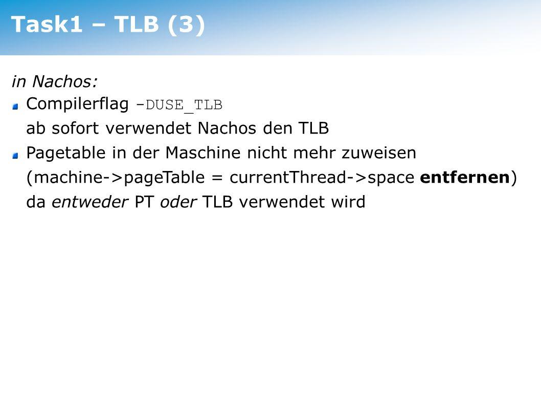 Task1 – TLB (3) in Nachos: Compilerflag -DUSE_TLB ab sofort verwendet Nachos den TLB Pagetable in der Maschine nicht mehr zuweisen (machine->pageTable