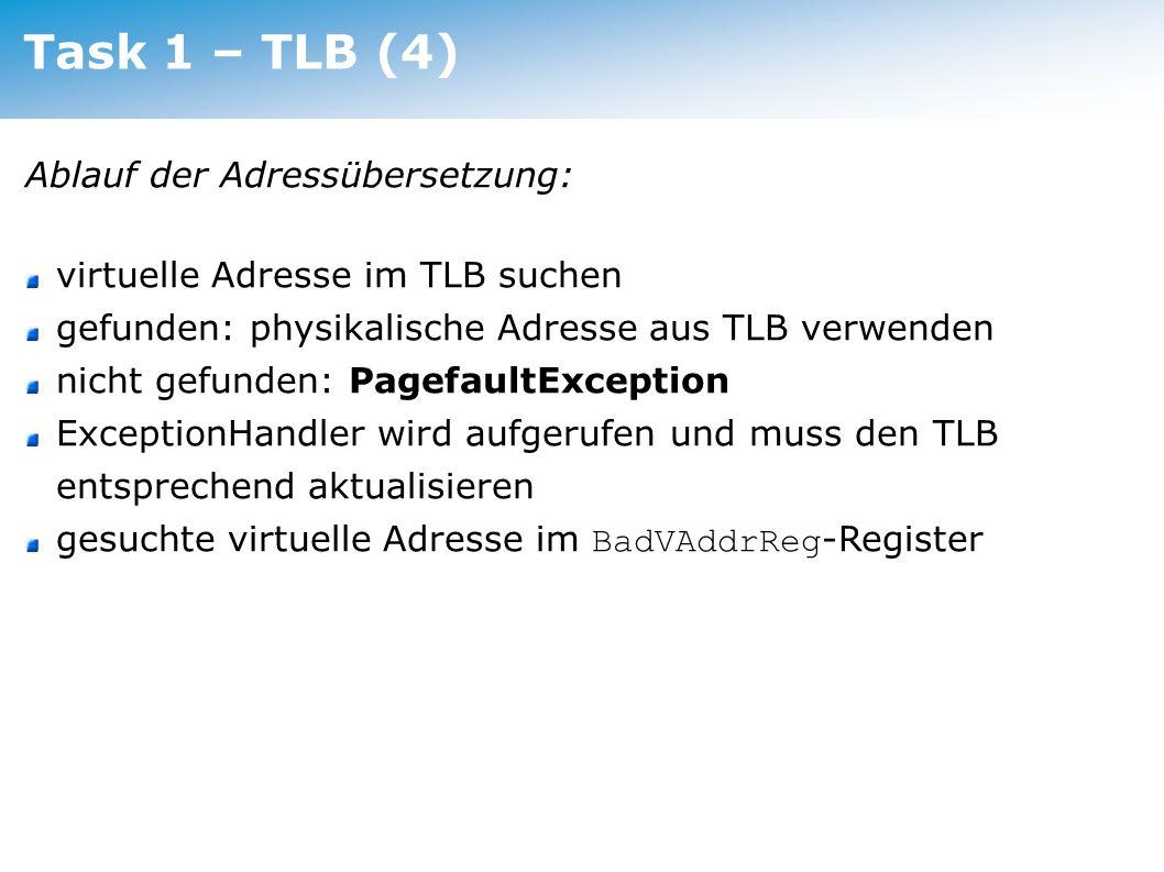 Task 1 – TLB (5) TLB-Replacementstrategien (z.B.) FIFO nicht besonders gut, da auch häufig benötigte Einträge ersetzt werden (nicht implementieren!) Clock 2 nd Chance...