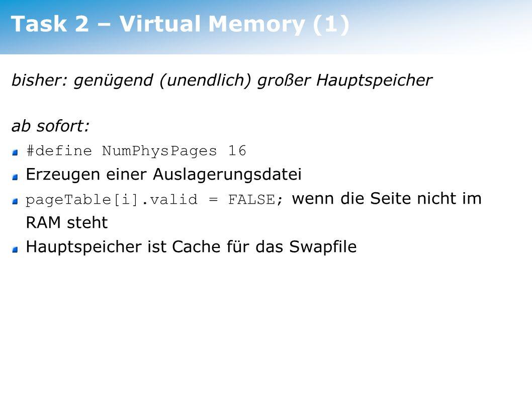 Task 2 – Virtual Memory (1) bisher: genügend (unendlich) großer Hauptspeicher ab sofort: #define NumPhysPages 16 Erzeugen einer Auslagerungsdatei page