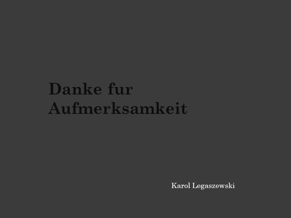 Danke fur Aufmerksamkeit Karol Legaszewski