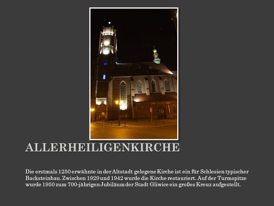 ALLERHEILIGENKIRCHE Die erstmals 1250 erwähnte in der Altstadt gelegene Kirche ist ein für Schlesien typischer Backsteinbau. Zwischen 1929 und 1942 wu