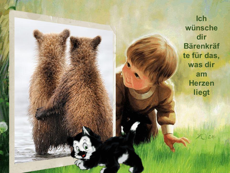 Ich wünsche dir Bärenkräf te für das, was dir am Herzen liegt