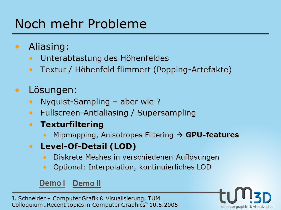 computer graphics & visualization J. Schneider – Computer Grafik & Visualisierung, TUM Colloquium Recent topics in Computer Graphics 10.5.2005 Noch me