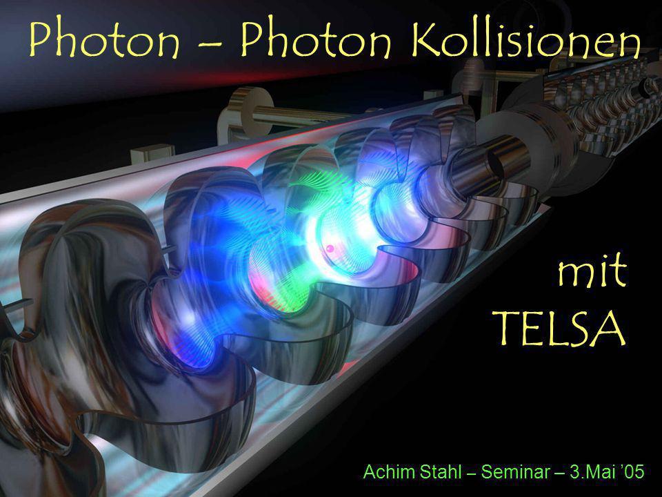 Photon – Photon Kollisionen mit TELSA Achim Stahl – Seminar – 3.Mai 05