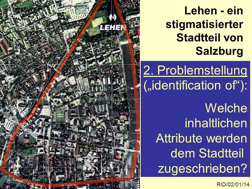 Lehen - ein stigmatisierter Stadtteil von Salzburg RID/02/01/14 2. Problemstellung (identification of): Welche inhaltlichen Attribute werden dem Stadt