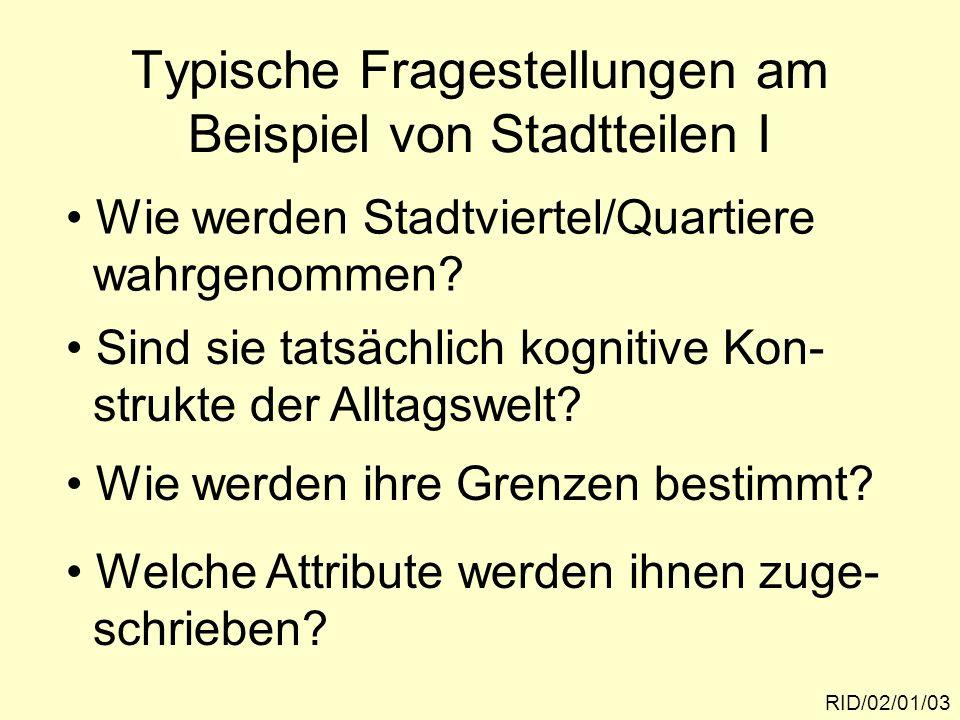 RID/02/01/04 Typische Fragestellungen am Beispiel von Stadtteilen II Wie sieht die intersubjektive Überein- stimmung der Urteile aus.