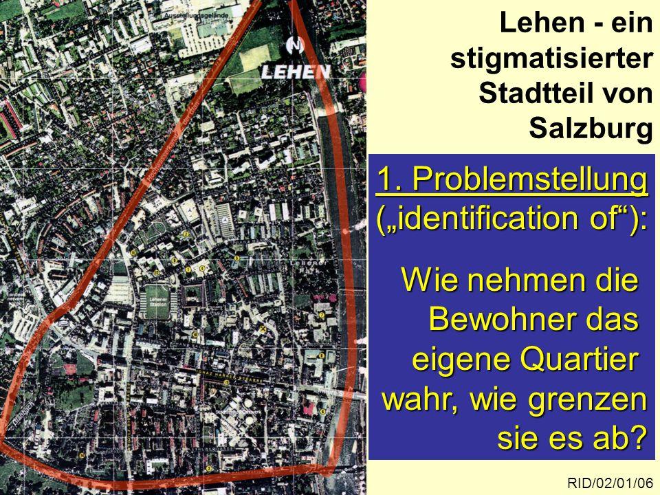 Operationalisierung und Erhebungsdesign RID/02/01/07 Gebundene graphische Erhebungs- technik Prüfung, ob die Probanden mit einem Stadtplan umgehen können Die Probanden werden gebeten, die ihrer Meinung nach gegebenen Gren- zen des Stadtteils Lehen in den Plan einzuzeichnen.