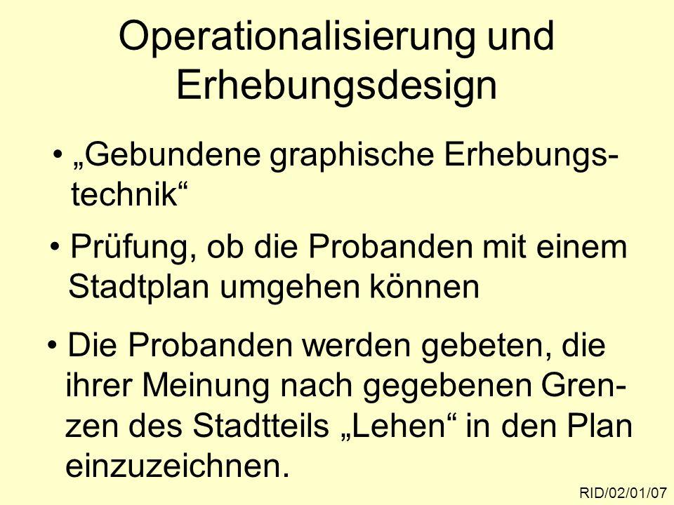 Operationalisierung und Erhebungsdesign RID/02/01/07 Gebundene graphische Erhebungs- technik Prüfung, ob die Probanden mit einem Stadtplan umgehen kön