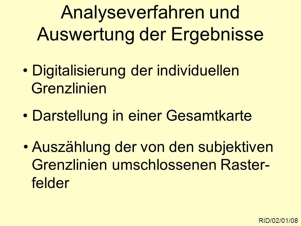 Analyseverfahren und Auswertung der Ergebnisse RID/02/01/08 Digitalisierung der individuellen Grenzlinien Darstellung in einer Gesamtkarte Auszählung