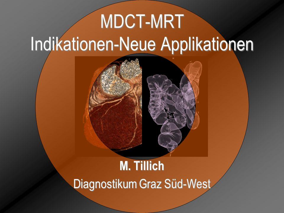 MDCT-MRT Indikationen-Neue Applikationen M. Tillich Diagnostikum Graz Süd-West