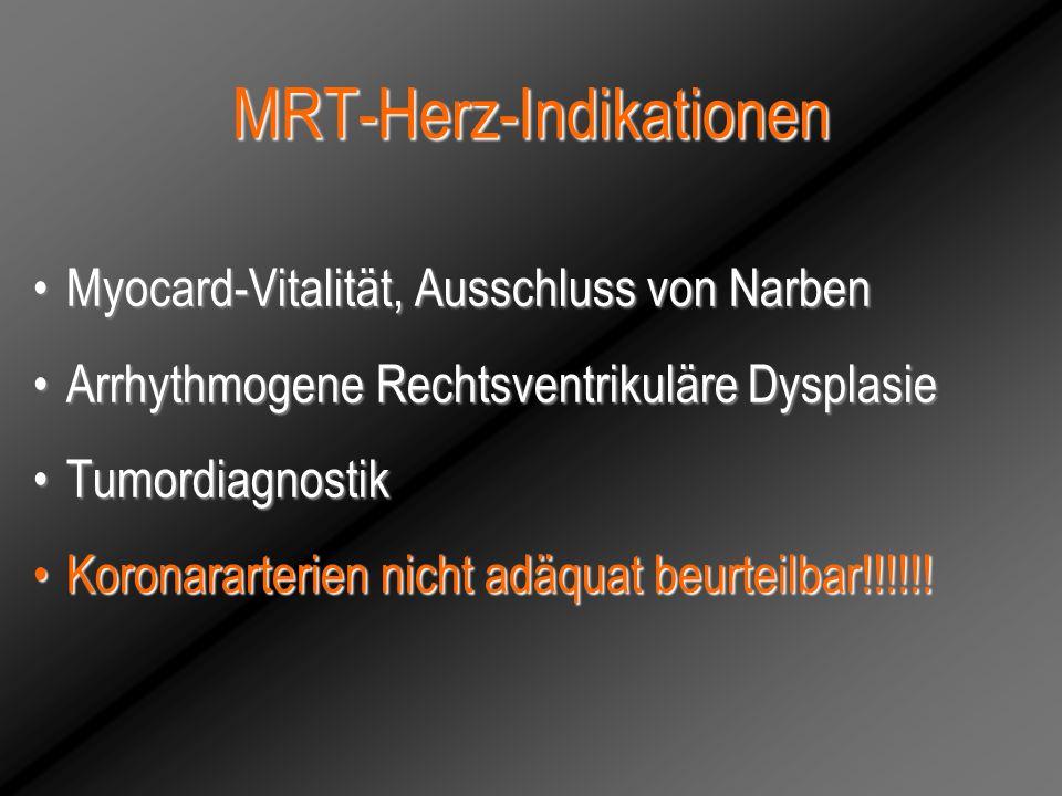 MRT-Herz-Indikationen Myocard-Vitalität, Ausschluss von NarbenMyocard-Vitalität, Ausschluss von Narben Arrhythmogene Rechtsventrikuläre DysplasieArrhy