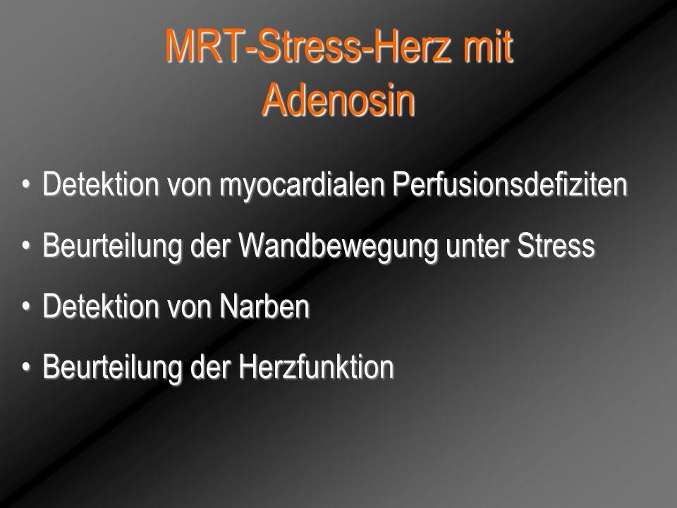 MRT-Stress-Herz mit Adenosin Detektion von myocardialen PerfusionsdefizitenDetektion von myocardialen Perfusionsdefiziten Beurteilung der Wandbewegung