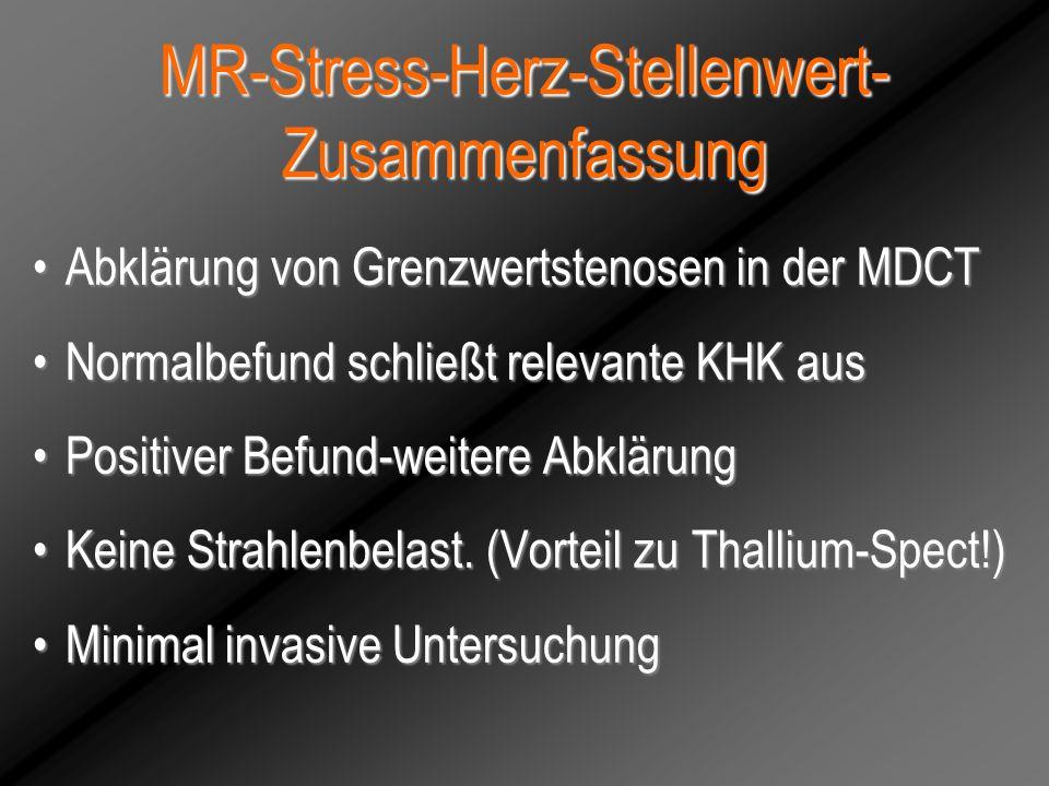 MR-Stress-Herz-Stellenwert- Zusammenfassung Abklärung von Grenzwertstenosen in der MDCTAbklärung von Grenzwertstenosen in der MDCT Normalbefund schlie