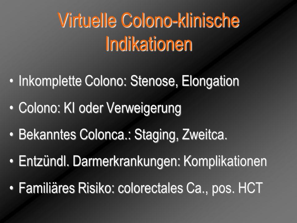 Virtuelle Colono-klinische Indikationen Inkomplette Colono: Stenose, ElongationInkomplette Colono: Stenose, Elongation Colono: KI oder VerweigerungCol