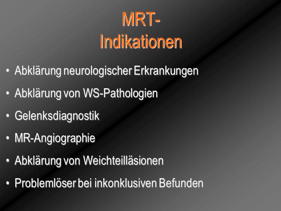 MRT- Indikationen Abklärung neurologischer ErkrankungenAbklärung neurologischer Erkrankungen Abklärung von WS-PathologienAbklärung von WS-Pathologien