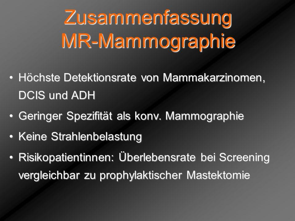 Zusammenfassung MR-Mammographie Höchste Detektionsrate von Mammakarzinomen, DCIS und ADHHöchste Detektionsrate von Mammakarzinomen, DCIS und ADH Gerin