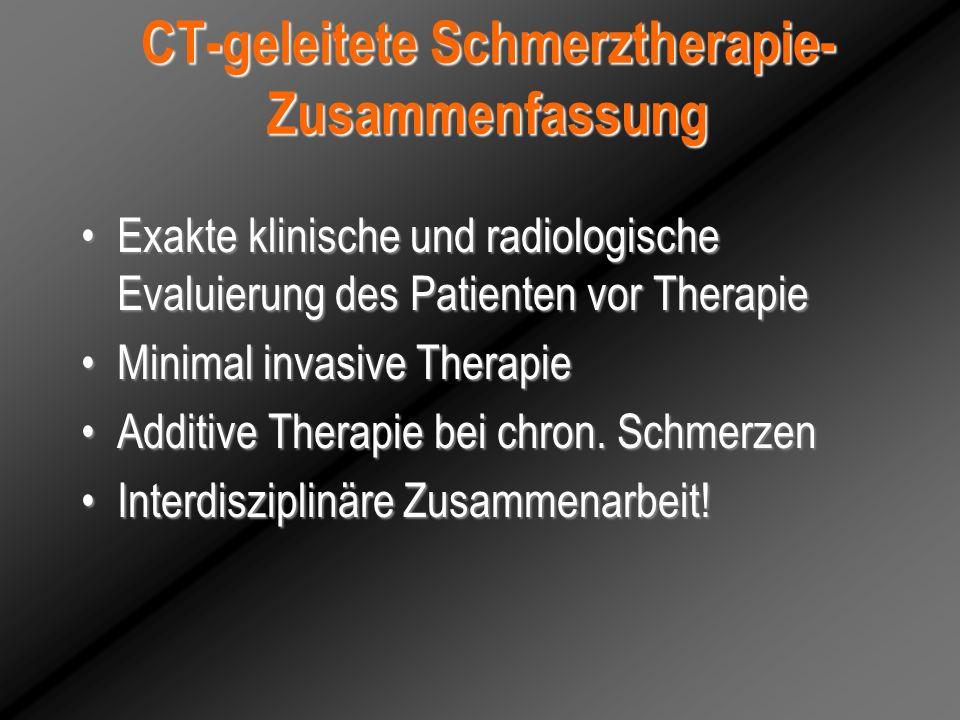 CT-geleitete Schmerztherapie- Zusammenfassung Exakte klinische und radiologische Evaluierung des Patienten vor TherapieExakte klinische und radiologis